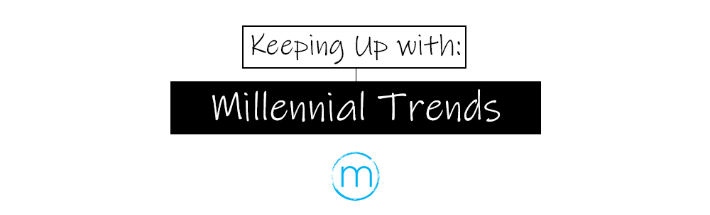 Keeping Up with Millennial Trends